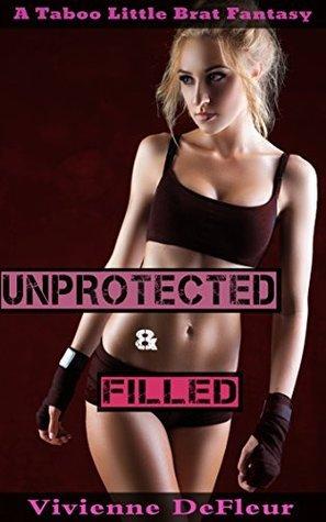 Unprotected: Filled: Taboo Little Brat Fantasy (Unprotected, Taking the Little Fighter Brat Book 3) Vivienne DeFleur