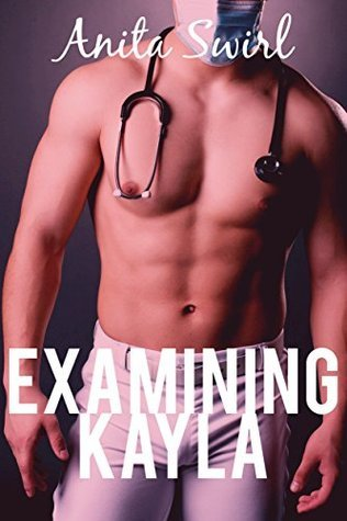 Examining Kayla (Medical First Time BWWM Erotic Romance) (The Naughty Stranger Files: The Doctor Is IN Book 1)  by  Anita Swirl