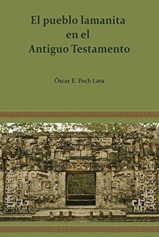 El pueblo lamanita en el Antiguo Testamento  by  Oscar Pech Lara