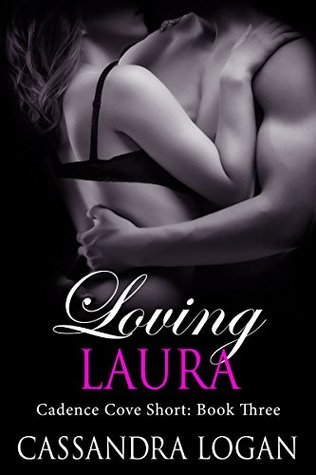 Loving Laura (Cadence Cove, #3)  by  Cassandra Logan