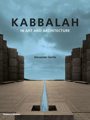 Kabbalah in Art and Architecture Alexander Gorlin