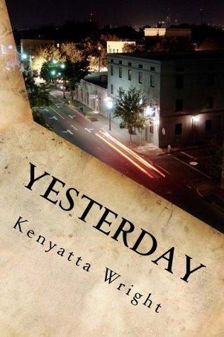 Yesterday (The Ken Series Book 1) Kenyatta Wright