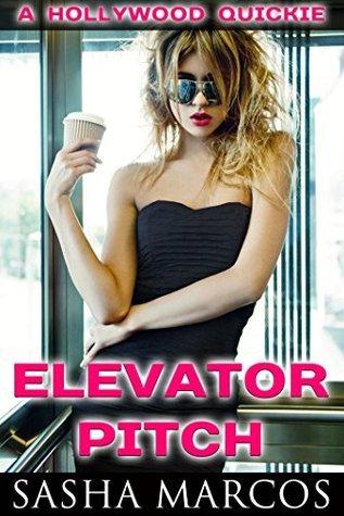 Elevator Pitch: A Hollywood Quickie Sasha Marcos