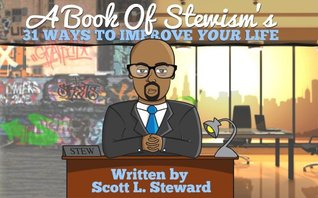 31 Ways to Improve Your Life: A Book of Stewisms  by  Scott L Steward