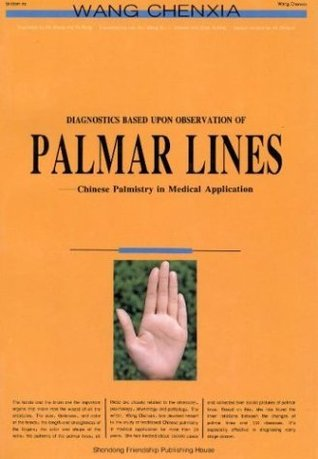 Diagnostics Based Upon Observation of Palmer Lines: Chinese Palmistry in Medical Application  by  Wang Chenxia