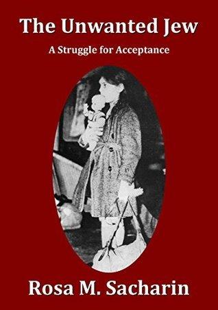 The Unwanted Jew: A Struggle for Acceptance  by  Rosa M. Sacharin