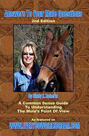 Answers To Your Mule Questions: A Common Sense Guide To Understanding the Mules Point Of View Cindy K. Roberts