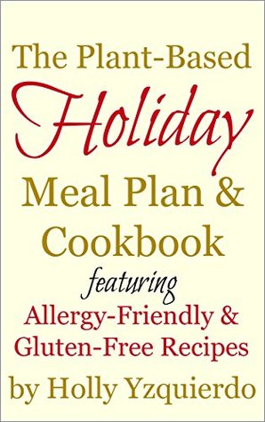 The Plant-Based Holiday Meal Plan & Cookbook  by  Holly Yzquierdo