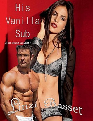 His Vanilla Sub (Club Alpha Cove, #3) Linzi Basset