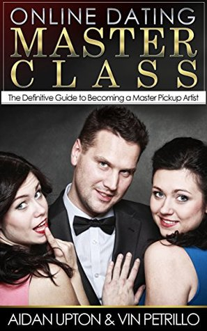 Online Dating Master Class: The Definitive Guide to Becoming a Master Pickup Artist  by  Aidan Upton