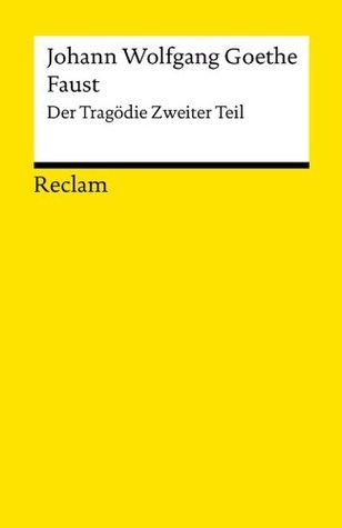 Faust. Zweiter Teil: Der Tragödie zweiter Teil in fünf Akten  by  Johann Wolfgang von Goethe