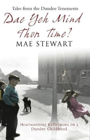 Dae Yeh Mind Thon Time?: Tales from the Dundee tenements  by  Mae Stewarrt