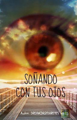 Soñando con tus ojos  by  dreamingyoureyes