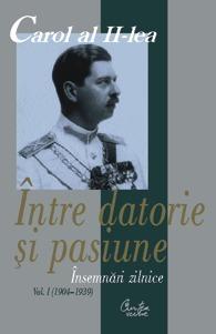 Între datorie şi pasiune. Însemnări zilnice, vol. I  (1904-1939)  by  Carol al II-lea