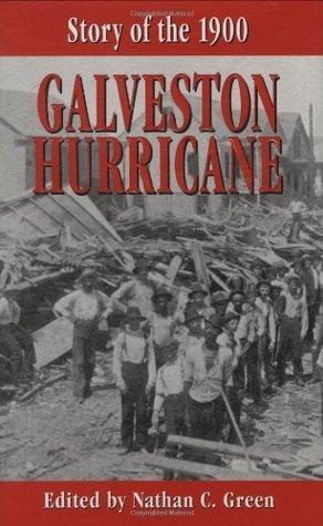 STORY OF THE 1900 GALVESTON HURRICANE (Hurricane Series) Nathan C. Green