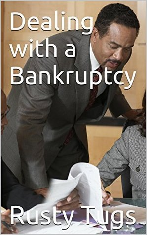 Dealing with a Bankruptcy: When youre in a financial bind, bankruptcy is not the only way out.  by  Rusty Tugs