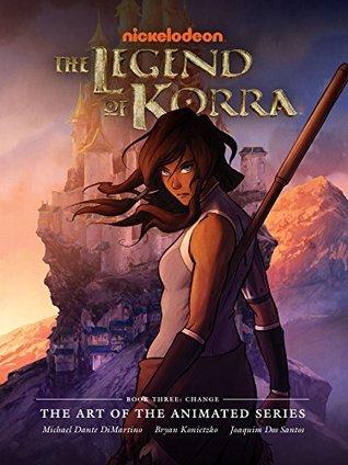 Legend of Korra: The Art of the Animated Series Book Three (The Legend of Korra: the Art of the Animated Series) Michael Dante DiMartino