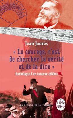 Le courage, cest de chercher la vérité et de la dire - Anthologie dun inconnu célèbre.  by  Jean Jaurès