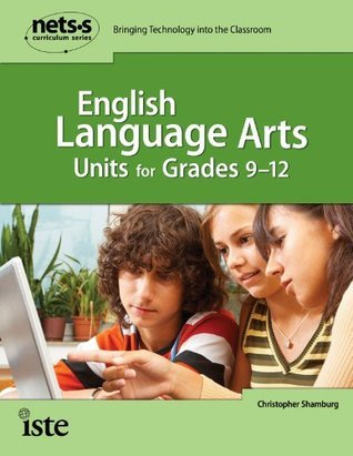 NETS*S Curriculum Series: English Language Arts Units for Grades 9-12 Christopher Shamburg