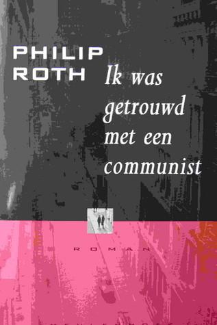 Ik was getrouwd met een communist  by  Philip Roth