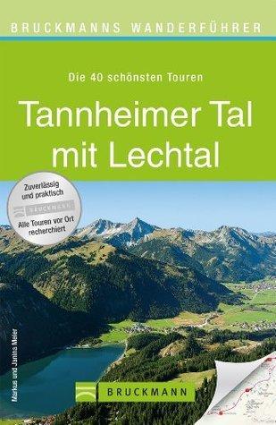 Wanderführer Tannheimer Tal mit Lechtaler Alpen: Die 40 schönsten Wanderungen mit Wanderkarte, Höhenprofil und kostenlosen GPS Download  by  Markus Meier
