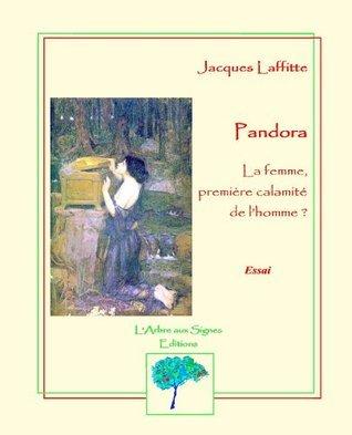 PANDORA, la femme, première calamité de lhomme ?  by  Jacques LAFFITTE