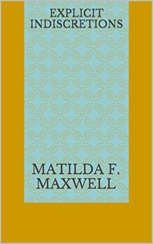 Explicit Indiscretions (Marriages Worth Saving Book 1) Matilda F. Maxwell