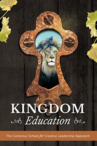 Kingdom Education: the Comenius School for Creative Leadership Approach Sandy Woods