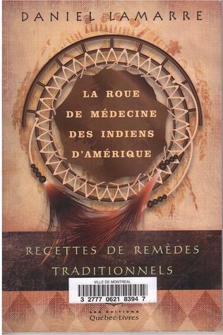 La roue de médecine des indiens dAmérique, Recettes de remèdes traditionnels  by  DANIEL LAMARRE