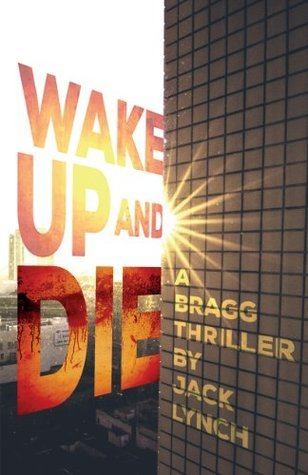 Wake Up and Die (Bragg #4)  by  Jack Lynch