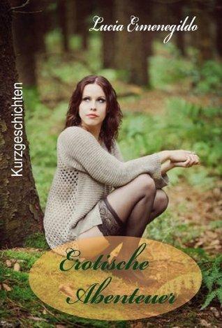 Erotische Abenteuer: Erotische Geschichten  by  Lucia Ermenegildo