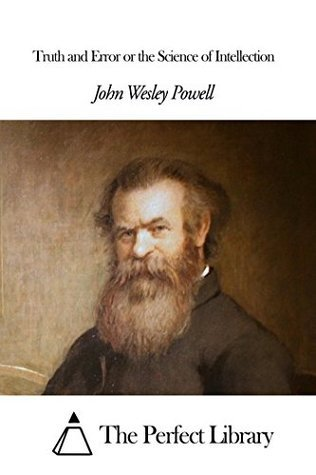 Truth and Error or the Science of Intellection  by  John Wesley Powell