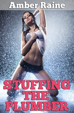 Stuffing The Plumber Amber Raine