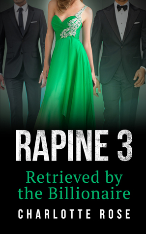 Rapine 3: Retrieved  by  the Billionaire by Charlotte Rose