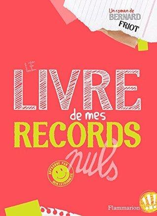 Moi, Ben T1 - Le Livre de mes records nuls: Moi, Ben (ROMANS 10-13 AN)  by  Bernard Friot