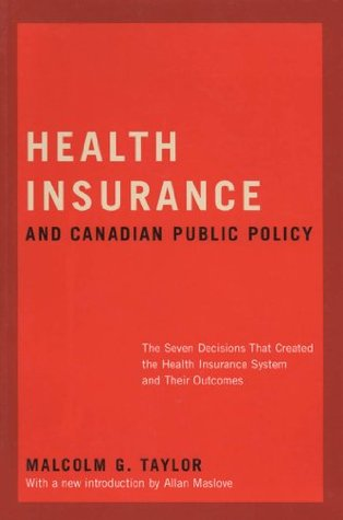 Insuring National Health Care: The Canadian Experience Malcolm G. Taylor