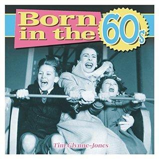 Born in the 60s  by  Tim Glynne-Jones