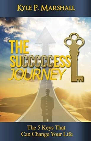 The Succcccess Journey: The 5 Keys That Can Change Your Life  by  Kyle Marshall