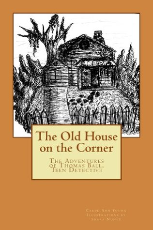 The Old House on the Corner the Adventures of Thomas Ball, Teen Detective  by  Carol Ann Young