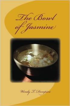 The Bowl of Jasmine  by  Wendy T. Dompieri