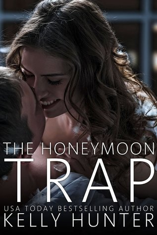 The Honeymoon Trap (The Honeymoon Series, #4)  by  Kelly Hunter