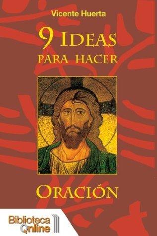 9 Ideas para hacer oración Vicente Huerta Solá