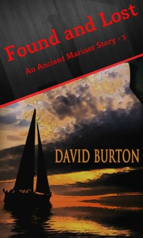 Found and Lost (Ancient Mariners Stories Book 3) David  Burton
