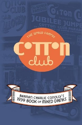 The World Famous Cotton Club: 1939 Book of Mixed Drinks  by  Charlie Conolly