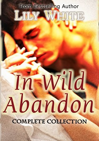In Wild Abandon: Complete Collection  by  Lily White