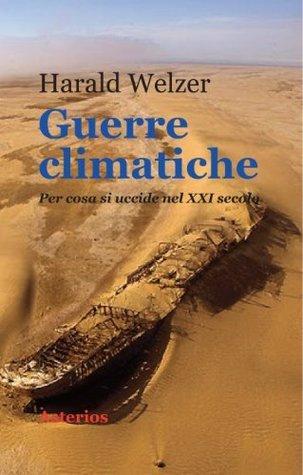 Guerre climatiche. Per cosa si uccide nel XXI secolo Harald Welzer
