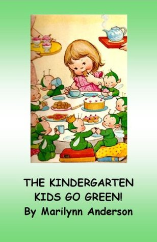 THE KINDERGARTEN KIDS GO GREEN ~~ Green is Magic! ~~ Sight Word Storybook For Beginning Readers and ESL Students (The Kindergarten Kids Play with Colors 1)  by  Marilynn Anderson