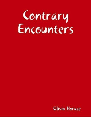 Contrary Encounters  by  Olivia Horace