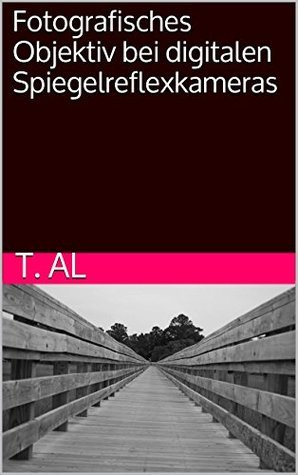 Fotografisches Objektiv bei digitalen Spiegelreflexkameras  by  T. Al