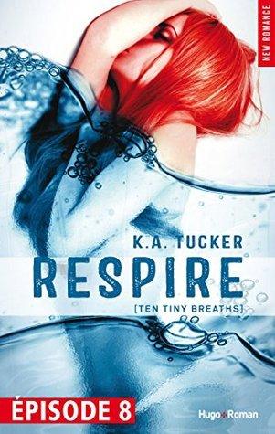 Respire Episode 8 K.A. Tucker